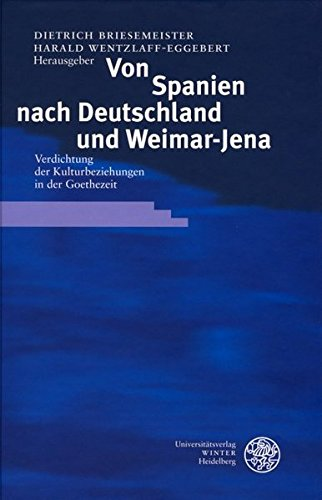 9783825315177: Von Spanien nach Deutschland und Weimar-Jena: Verdichtung der Kulturbeziehungen in der Goethezeit