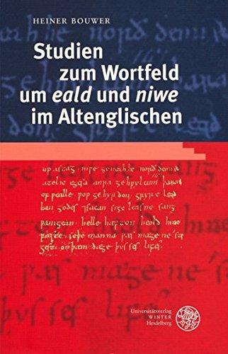 Studien zum Wortfeld um 'eald' und 'niwe' im Altenglischen: Heiner Bouwer