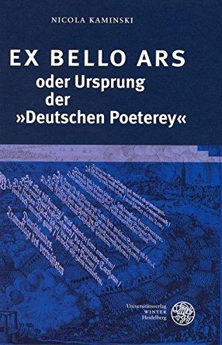 EX BELLO ARS oder Ursprung der »Deutschen Poeterey«: Nicola Kaminski