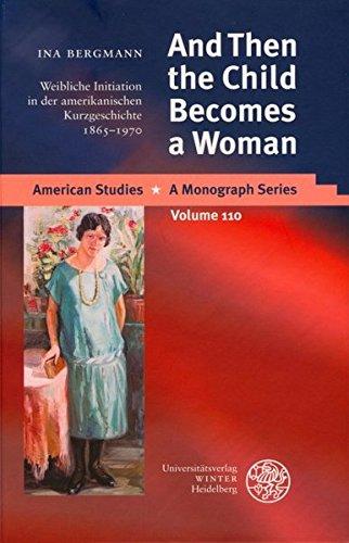 And Then the Child Becomes a Woman: Weibliche Initiation in der amerikanischen Kurzgeschichte 1865-1970 Ina Bergmann Author
