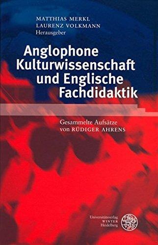 Anglophone Kulturwissenschaft und Englische Fachdidaktik - Ahrens, Rüdiger, Matthias Merkl und Laurenz Volkmann