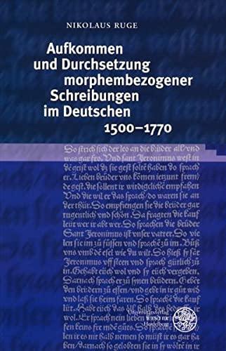 Aufkommen und Durchsetzung morphembezogener Schreibungen im Deutschen 1500-1770: Nikolaus Ruge