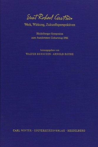 Ernst Robert Curtius : Werk, Wirkung, Zukunftsperspektiven. Heidelberger Symposion zum hundertsten Geburtstag 1986 - Walter Berschin