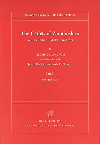 The Gathas of Zarathushtra and the Other Old Avestan Texts: Commentary (Indogermanische Bibliothek. 1. Reihe: Lehr- Und Handbuecher) - Helmut Humbach, Prods O. Skjaervo, Josef Elfenbein (Contributor)