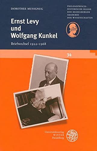 Ernst Levy und Wolfgang Kunkel - Briefwechsel 1922 - 1968: Dorothee Mussgnug