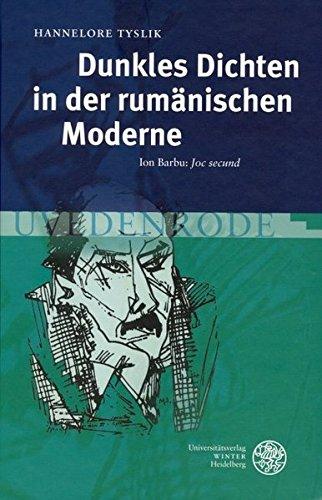 Dunkles Dichten in der rumänischen Moderne : Ion Barbu: ,Joc secund' - Hannelore Tyslik
