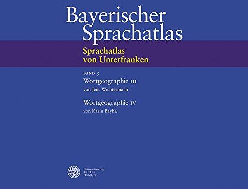 Bayerischer Sprachatlas: Wortgeographie III; Wortgeographie IV: Bd 5