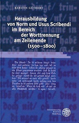 Herausbildung von Norm und Usus Scribendi im Bereich der Worttrennung am Zeilenende (1500-1800): ...
