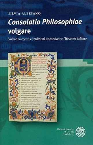 Consolatio Philosophiae' volgare: Volgarizzamenti e tradizioni discorsive nel Trecento italiano...