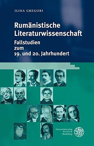 Rumänistische Literaturwissenschaft: Fallstudien zum 19. und 20. Jahrhundert (Hardback): Ilina ...