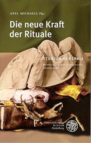 Die neue Kraft der Rituale. [Sammelband der Vorträge des Studium Generale der Ruprecht-Karls-Universität Heidelberg im Wintersemester 2005/2006]. - Michaelis, Axel (Hrsg.)