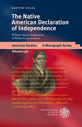 The Native American Declaration of Independence : William Apess s Reflections of Ethnic Consciousness - Kerstin Vogel
