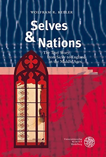 Selves & Nations: The Troy Story from Sicily to England in the Middle Ages: Keller, Wolfram R.