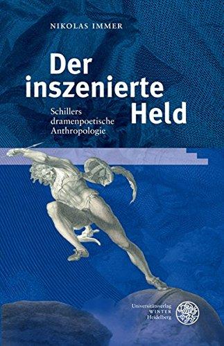 Der inszenierte Held: Schillers dramenpoetische Anthropologie (Hardback): Nikolas Immer