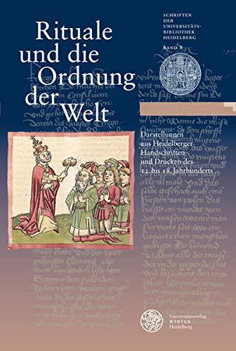 Rituale und die Ordnung der Welt. Darstellungen aus Heidelberger Handschriften und Drucken des 12. bis 18. Jahrhunderts. - Meyer, Carla / Schwendler, Gerald u.a. (Hrsg.).