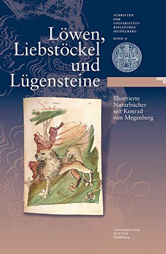 9783825355913: Löwen, Liebstöckel und Lügensteine: Illustrierte Naturbücher seit Konrad von Megenberg. Katalog zur Ausstellung vom 27. Mai - 31. Oktober 2009 in der ... Der Universitatsbibliothek Heidelberg)