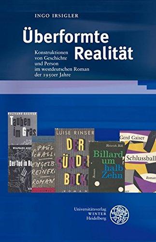Uberformte Realitat: Konstruktionen von Geschichte und Person im westdeutschen Roman der 1950er ...