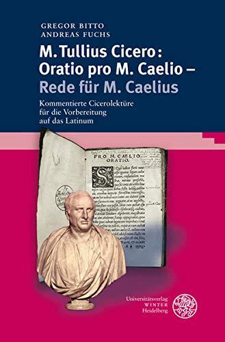 9783825356231: M. Tullius Cicero: Oratio Pro M. Caelio - Rede Fur M. Caelius: Kommentierte Cicerolekture Fur Die Vorbereitung Auf Das Latinum (Sprachwissenschaftliche Studienbucher. 1. Abteilung) (German Edition)