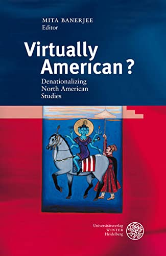 Virtually American? Denationalizing North American studies / ed. by Mita Banerjee