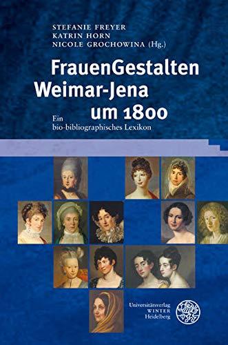 FrauenGestalten Weimar-Jena um 1800: Ein bio-bibliographisches Lexikon (Hardback)