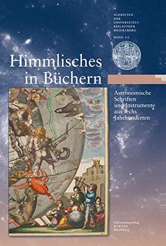 9783825356811: Himmlisches in Büchern: Astronomische Schriften und Instrumente aus sechs Jahrhunderten. Eine Ausstellung der Universitätsbibliothek Heidelberg und ... zum Internationalen Jahr der Astronomie 2009