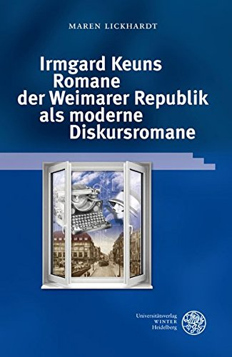 Irmgard Keuns Romane der Weimarer Republik als moderne Diskursromane: Maren Lickhardt