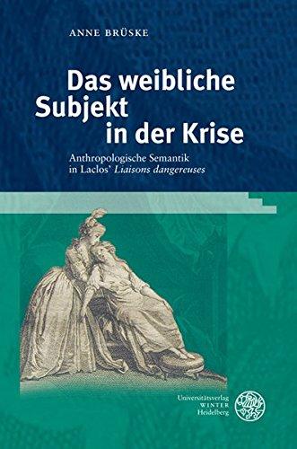 9783825357276: Das weibliche Subjekt in der Krise: Anthropologische Semantik in Laclos' ,Liaisons dangereuses'