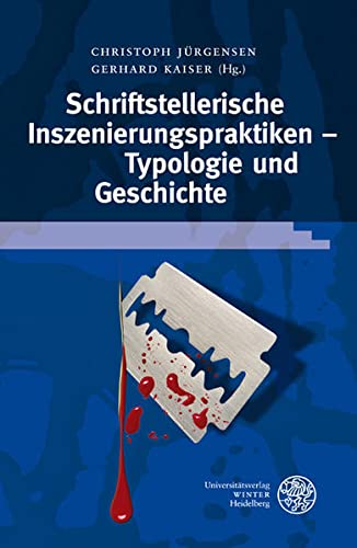 9783825358693: Schriftstellerische Inszenierungspraktiken - Typologie und Geschichte (Beihefte Zum Euphorion)