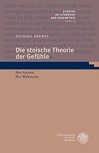 9783825361471: Die Stoische Theorie Der Gefuhle: Ihre Aporien. Ihre Wirkmacht (Studien Zu Literatur Und Erkenntnis) (German Edition)