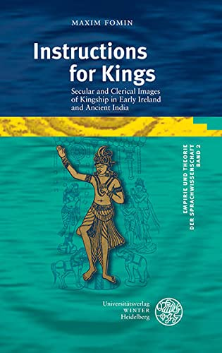 9783825362478: Instructions for Kings: Secular and Clerical Images of Kingship in Early Ireland and Ancient India (Empirie und Theorie der Sprachwissenschaft)