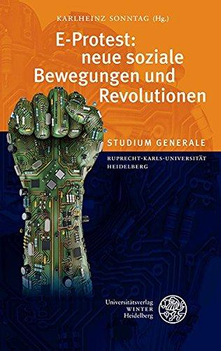 E-Protest: Neue Soziale Bewegungen Und Revolutionen: Sammelband Der Vortrage Des Studium Generale Der Ruprecht-Karls-Universitat Heidelberg Im Sommersemester 2012 (German Edition)