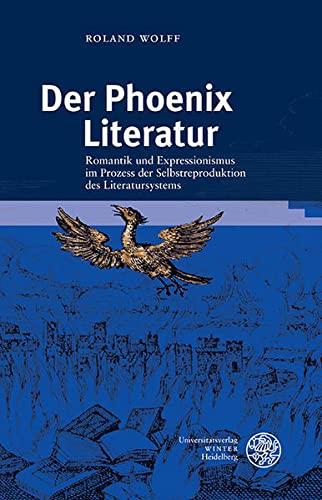 Der Phoenix Literatur: Romantik und Expressionismus im: Roland Wolff