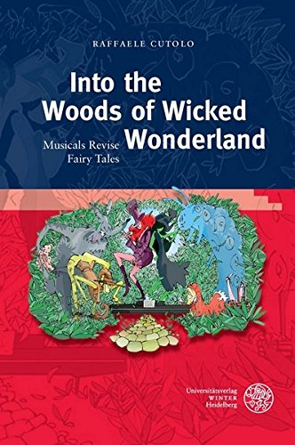 Into the Woods of Wicked Wonderland: Musicals Revise Fairy Tales (Anglistische Forschungen): ...