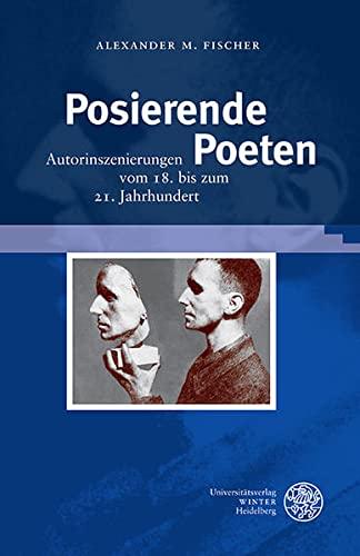 9783825363482: Posierende Poeten: Autorinszenierungen vom 18. bis zum 21. Jahrhundert (Beihefte Zum Euphorion)