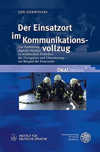 9783825363734: Der Einsatzort im Kommunikationsvollzug: Zur Einbettung digitaler Medien in multimodale Praktiken der Navigation und Orientierung - am Beispiel der Feuerwehr (Oralingua)