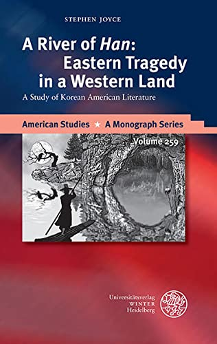 9783825364588: A River of 'Han': Eastern Tragedy in a Western Land: A Study of Korean American Literature (American Studies)
