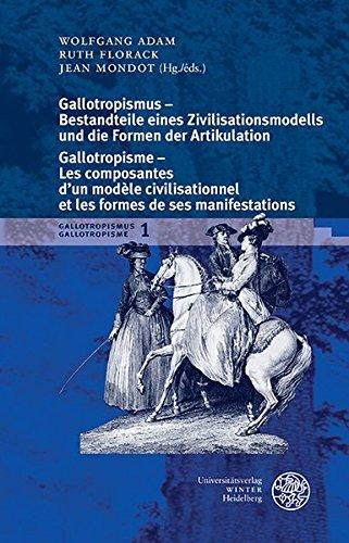 9783825365738: Gallotropismus - Bestandteile eines Zivilisatiationsmodells und die Formen der Artikulation / Gallotropisme - Les composantes d´un modèle ... manifestations: 1 (Beihefte Zum Euphorion)