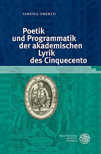 Poetik und Programmatik der akademischen Lyrik des Cinquecento: Simona Oberto