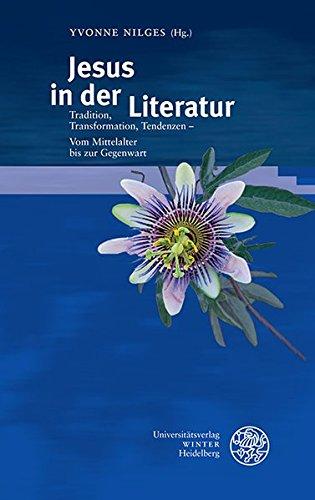 9783825366902: Jesus in Der Literatur: Tradition, Transformation, Tendenzen - Vom Mittelalter Bis Zur Gegenwart (Beitrage Zur Neueren Literaturgeschichte) (German Edition)