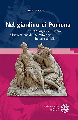 Nel giardino di Pomona: Le ,Metamorfosi' di Ovidio e l'invenzione di una mitologia in terra...
