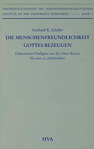 Die Menschenfreundlichkeit Gottes bezeugen : Diakonische Predigten von der Alten Kirche bis zum 20. Jahrhundert - Gerhard K. Schäfer