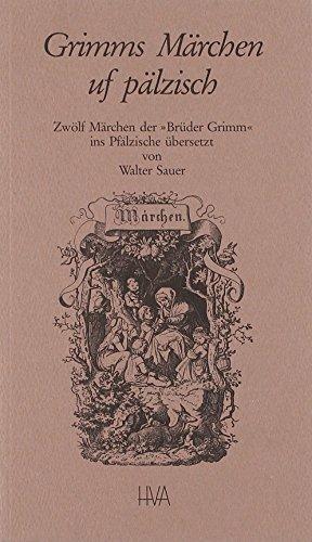 Grimms Märchen uf pälzisch: Zwölf Märchen der
