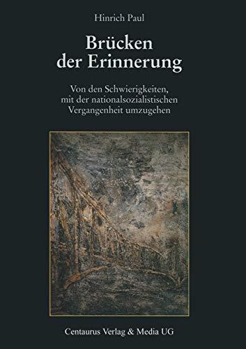 Brücken der Erinnerung. Von den Schwierigkeiten, mit der nationalsozialistischen Vergangenheit...