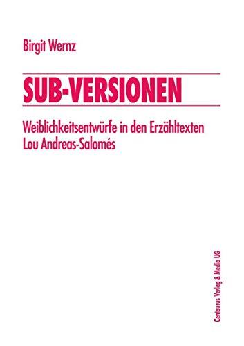9783825501525: Sub-Versionen: Weiblichkeitsentwürfe in den Erzähltexten Lou Andreas-Salomés (Frauen in der Literaturgeschichte)
