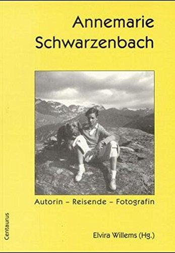 Annemarie Schwarzenbach: Autorin - Reisende - Fotografin. Dokumentation des Annemarie Schwarzenbach Symposiums in Sils/Engadin vom 25. bis 28. Juni 1998 (German Edition) - Willems, Elvira Hg