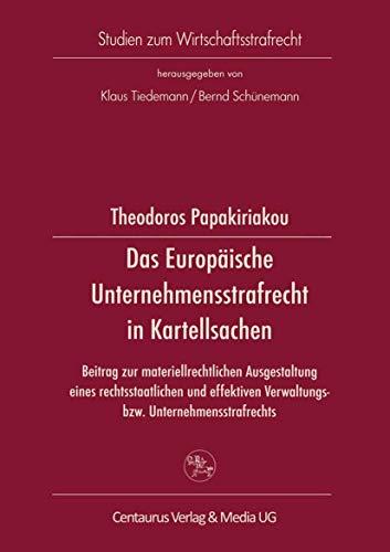 9783825503598: Das Europäische Unternehmensstrafrecht in Kartellsachen: Beitrag zur materialrechtlichen Ausgestaltung eines rechtsstaalichen und effektiven ... (Studien zum Wirtschaftsstrafrecht)