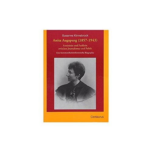 Anita Augspurg (1857-1943): Feministin und Pazifistin zwischen Journalismus und Politik. Eine kommunikationshistorische Biographie - Kinnebrock, Susanne