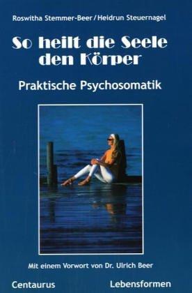 9783825504502: So heilt die Seele den Körper: Praktische Psychosomatik (Lebensformen)