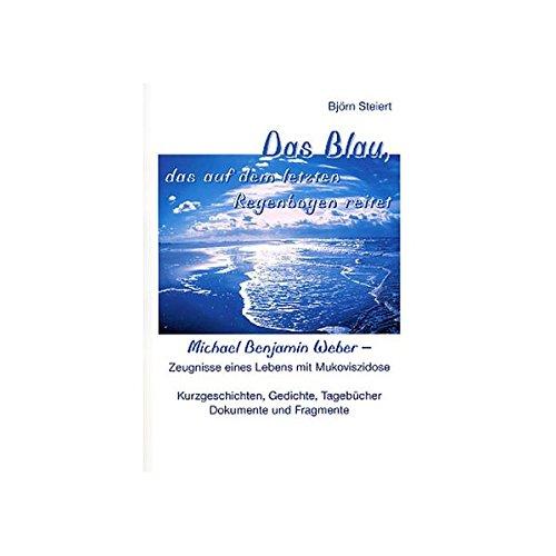9783825506568: Das Blau, das auf dem letzten Regenbogen reitet: Michael Benjamin Weber - Zeugnisse eines Lebens mit Mukoviszidose. Kurzgeschichten, Gedichte, Tagebücher, Dokumente und Fragmente (German Edition)