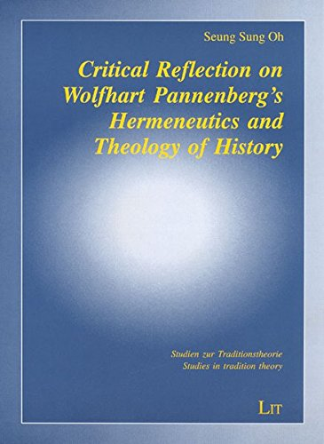 9783825803407: Critical Reflection on Wolfhart Pannenberg's Hermeneutics and Theology of History (Studien zur Traditionstheorie / Studies in tradition theory)